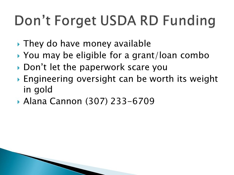  They do have money available  You may be eligible for a grant/loan combo  Don't let the paperwork scare you  Engineering oversight can be worth its weight in gold  Alana Cannon (307) 233-6709