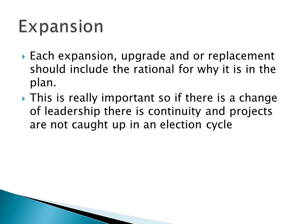  Each expansion, upgrade and or replacement should include the rational for why it is in the plan.