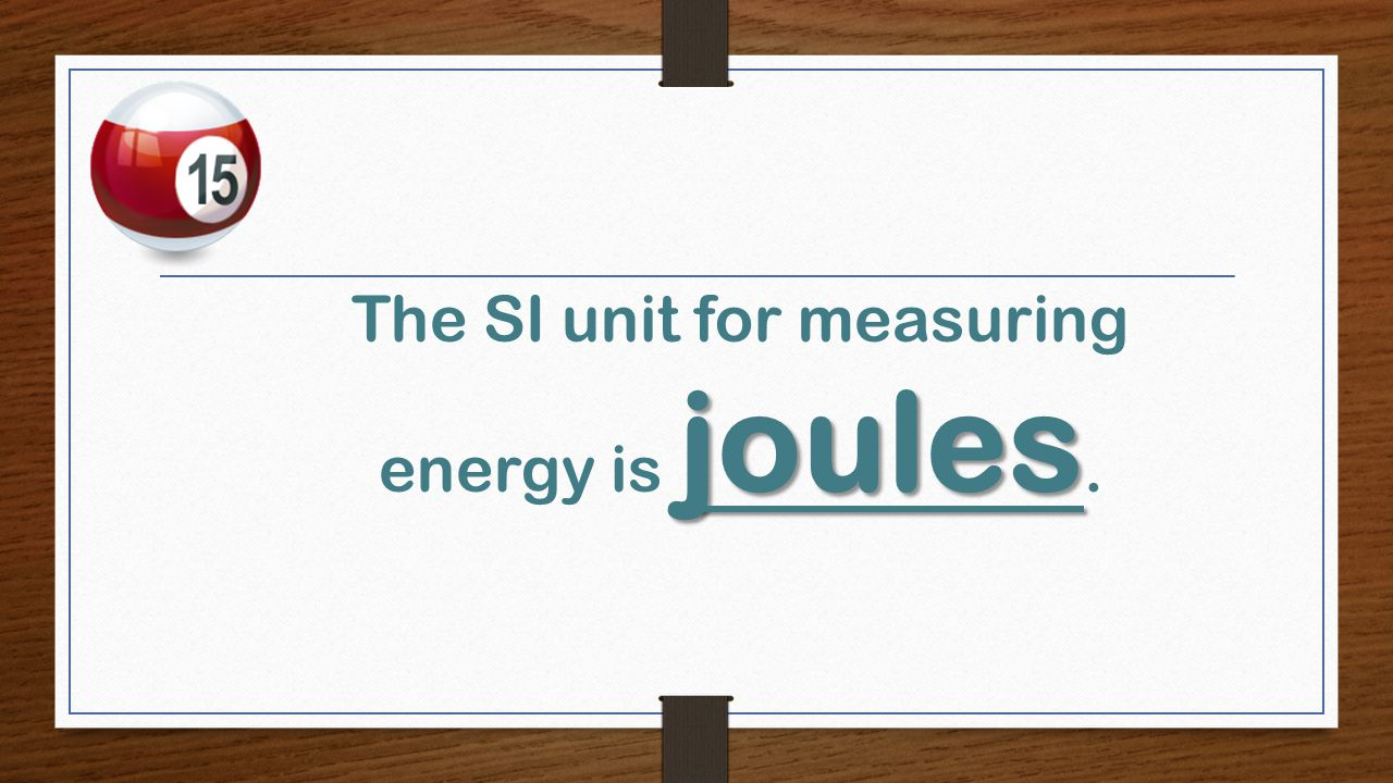 joules The SI unit for measuring energy is joules.