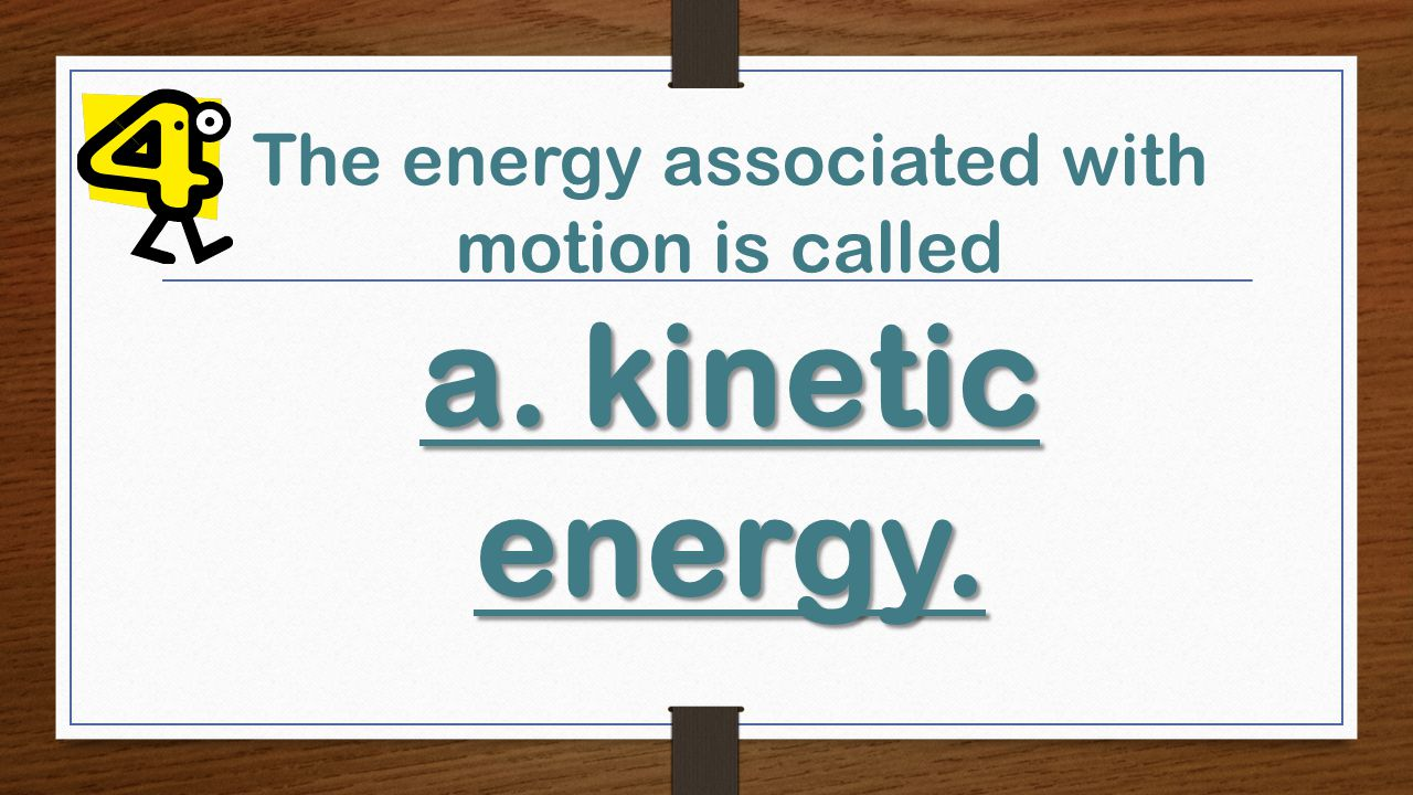 a.kinetic energy. The energy associated with motion is called a.kinetic energy.