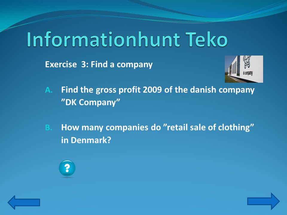 Exercise 3: Find a company A. Find the gross profit 2009 of the danish company DK Company B.