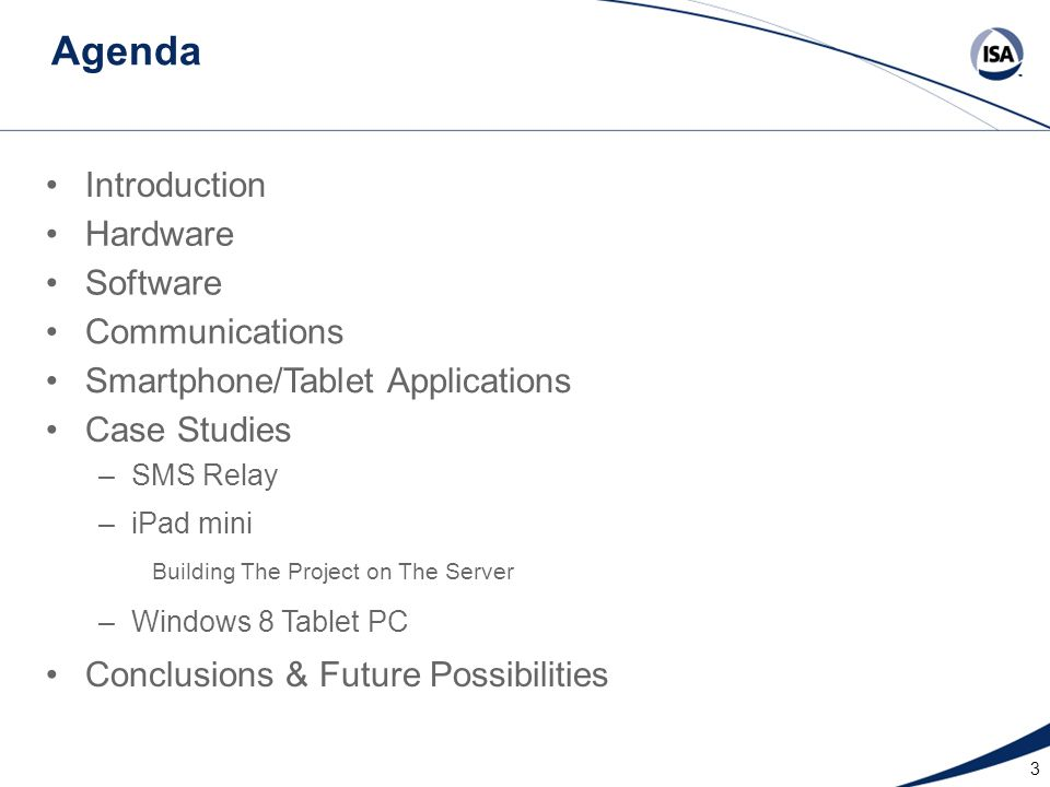 3 Agenda Introduction Hardware Case Studies –iPad mini –Windows 8 Tablet PC Software Communications Smartphone/Tablet Applications Building The Project on The Server –SMS Relay Conclusions & Future Possibilities