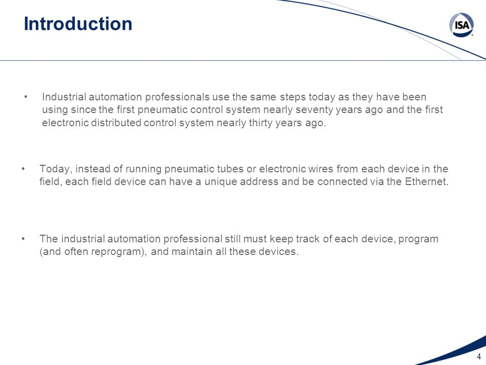 5 Introduction With the proliferation of the internet infrastructure and the increased capabilities of internet communication, new equipment and the associated programming software for that hardware are becoming increasingly available to industrial automation professionals to implement in plants giving plant operations real-time process information from those plant processes.