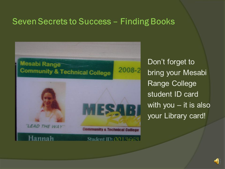 Seven Secrets to Success – Finding Books Once you find the book you want, take it to the Library Circulation desk for checkout.