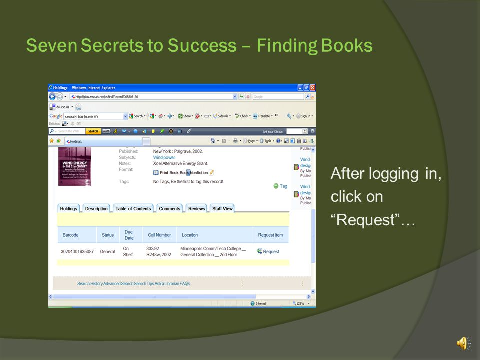 "Seven Secrets to Success – Finding Books To request the book using our InterLibrary Loan (ILL) service, simply ""log in"" with your 14-digit barcode and"