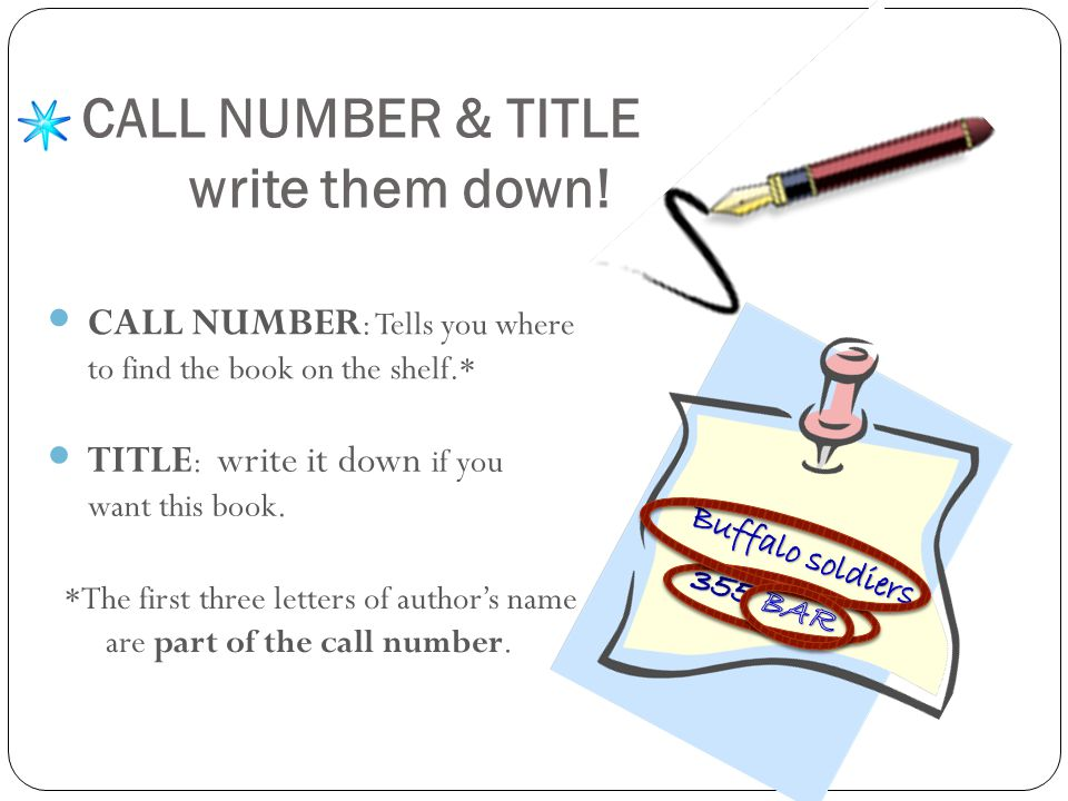 CALL NUMBER & TITLE write them down. TITLE : write it down if you want this book.