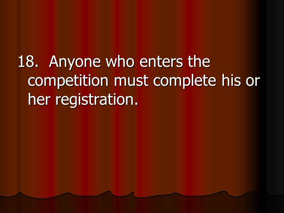 18. Anyone who enters the competition must complete his or her registration.