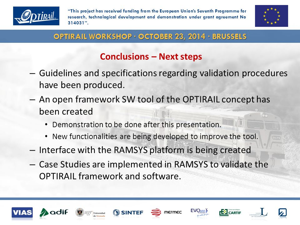 OPTIRAIL WORKSHOP · OCTOBER 23, 2014 · BRUSSELS Conclusions – Next steps – Guidelines and specifications regarding validation procedures have been pro