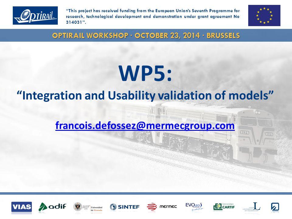 OPTIRAIL WORKSHOP · OCTOBER 23, 2014 · BRUSSELS WP5: Integration and Usability validation of models francois.defossez@mermecgroup.com