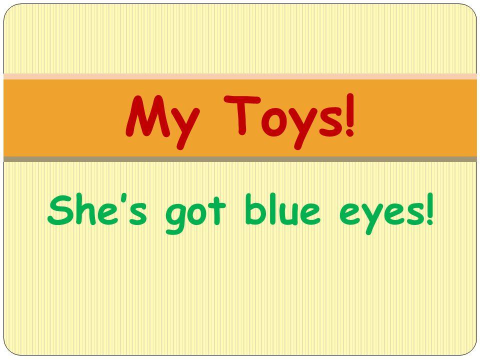 My Toys! She's got blue eyes!