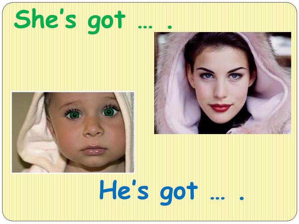 She's got …. He's got ….