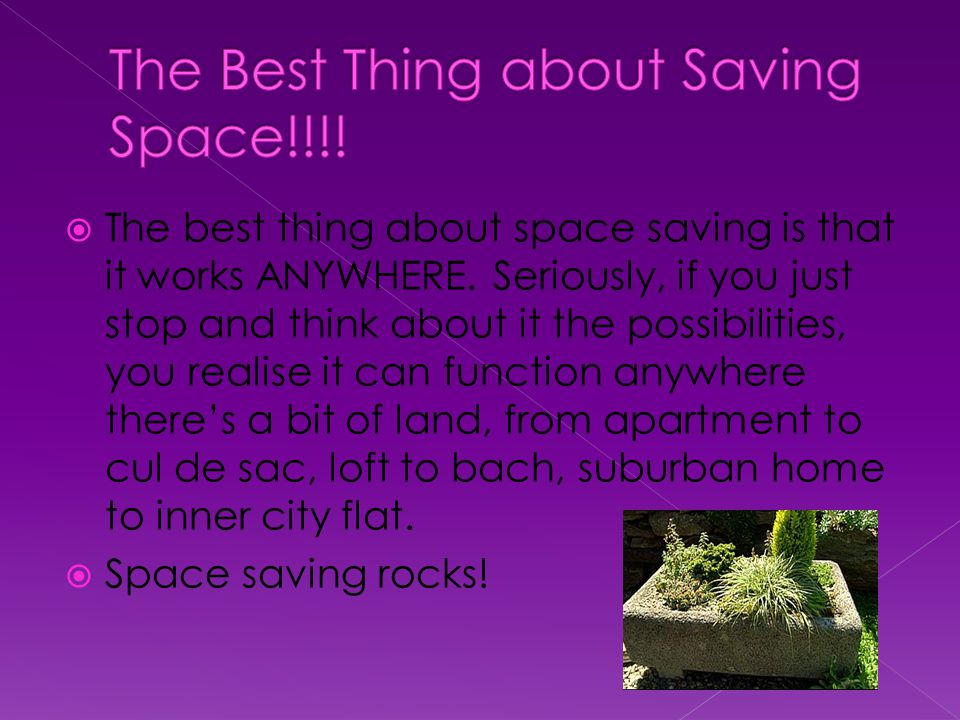  The best thing about space saving is that it works ANYWHERE.
