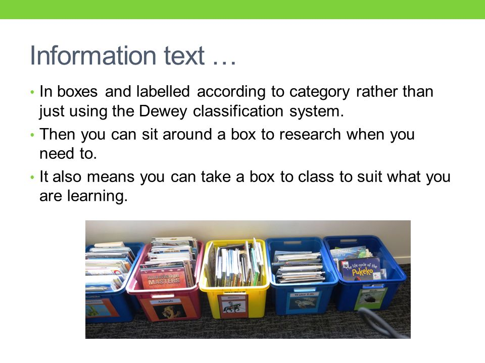 Information text … In boxes and labelled according to category rather than just using the Dewey classification system.
