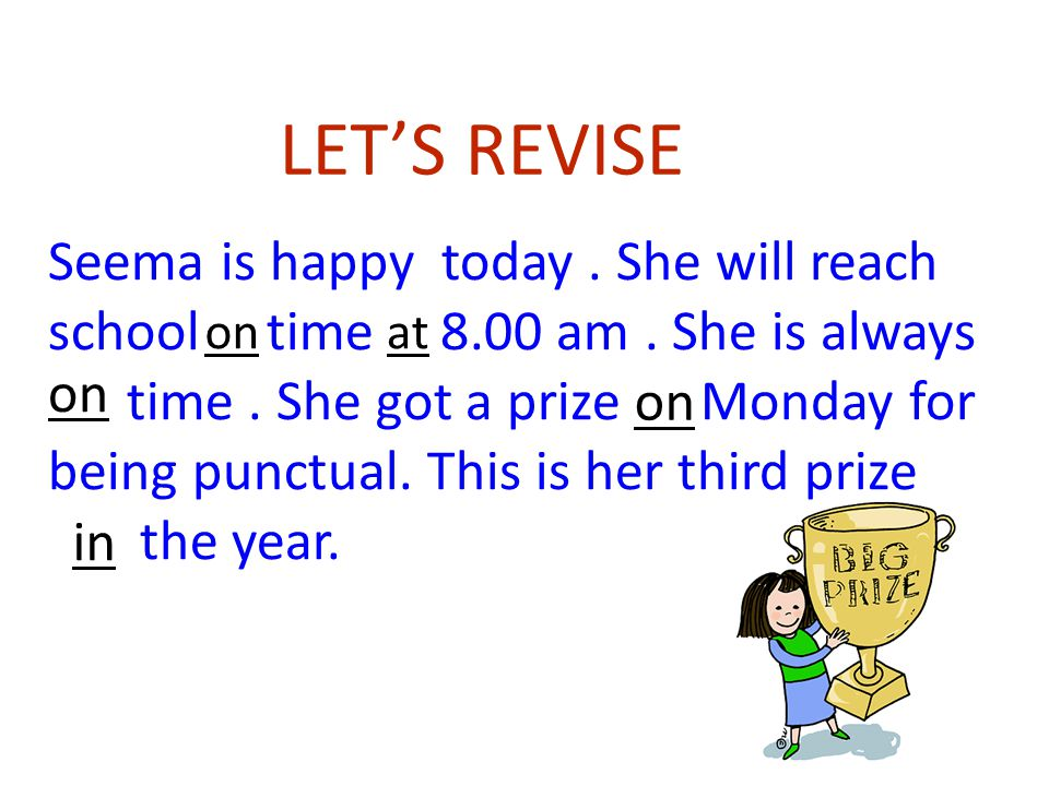 LET'S REVISE Seema is happy today. She will reach school time 8.00 am.