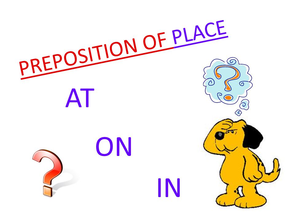 PREPOSITION OF PLACE IN ON AT