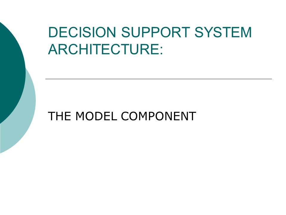 DECISION SUPPORT SYSTEM ARCHITECTURE: THE MODEL COMPONENT