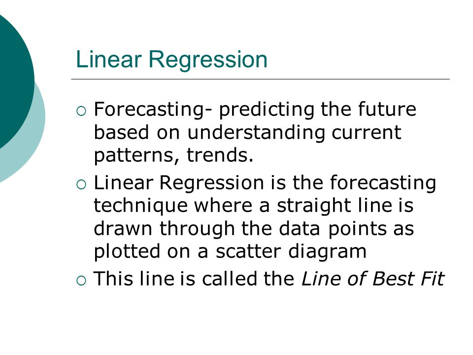 Linear Regression  Forecasting- predicting the future based on understanding current patterns, trends.