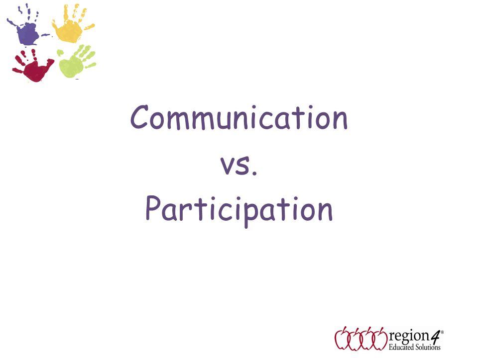 Communication vs. Participation