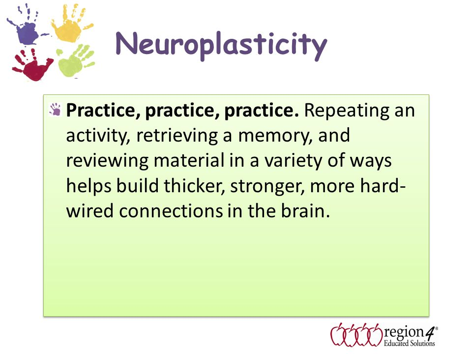 Neuroplasticity Practice, practice, practice.