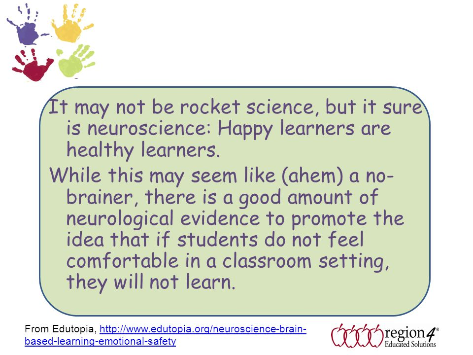 It may not be rocket science, but it sure is neuroscience: Happy learners are healthy learners.