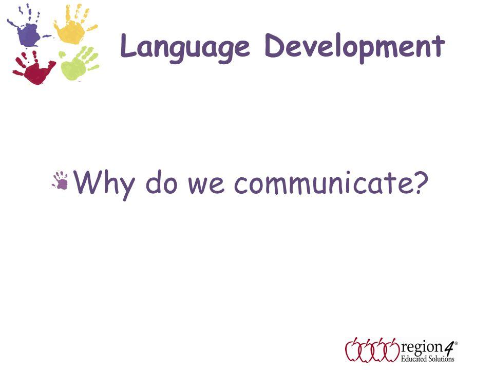 Language Development Why do we communicate