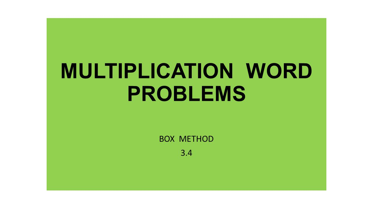 MULTIPLICATION WORD PROBLEMS BOX METHOD 3.4