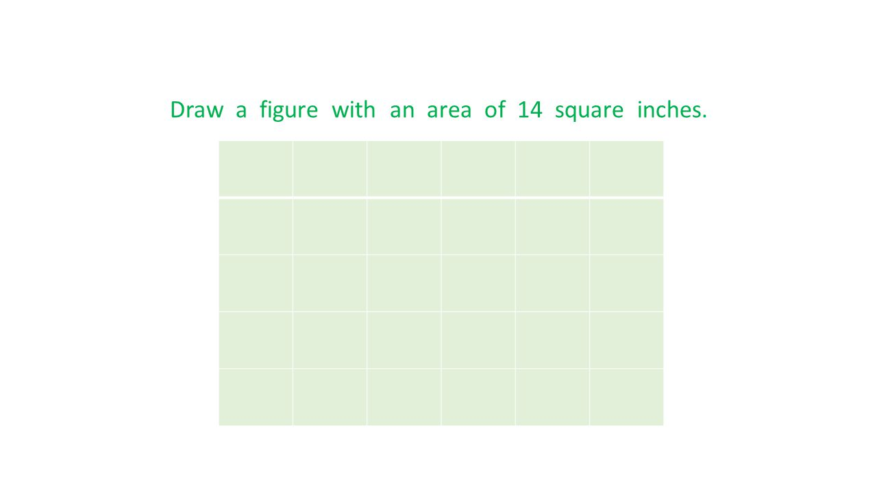 Draw a figure with an area of 14 square inches.
