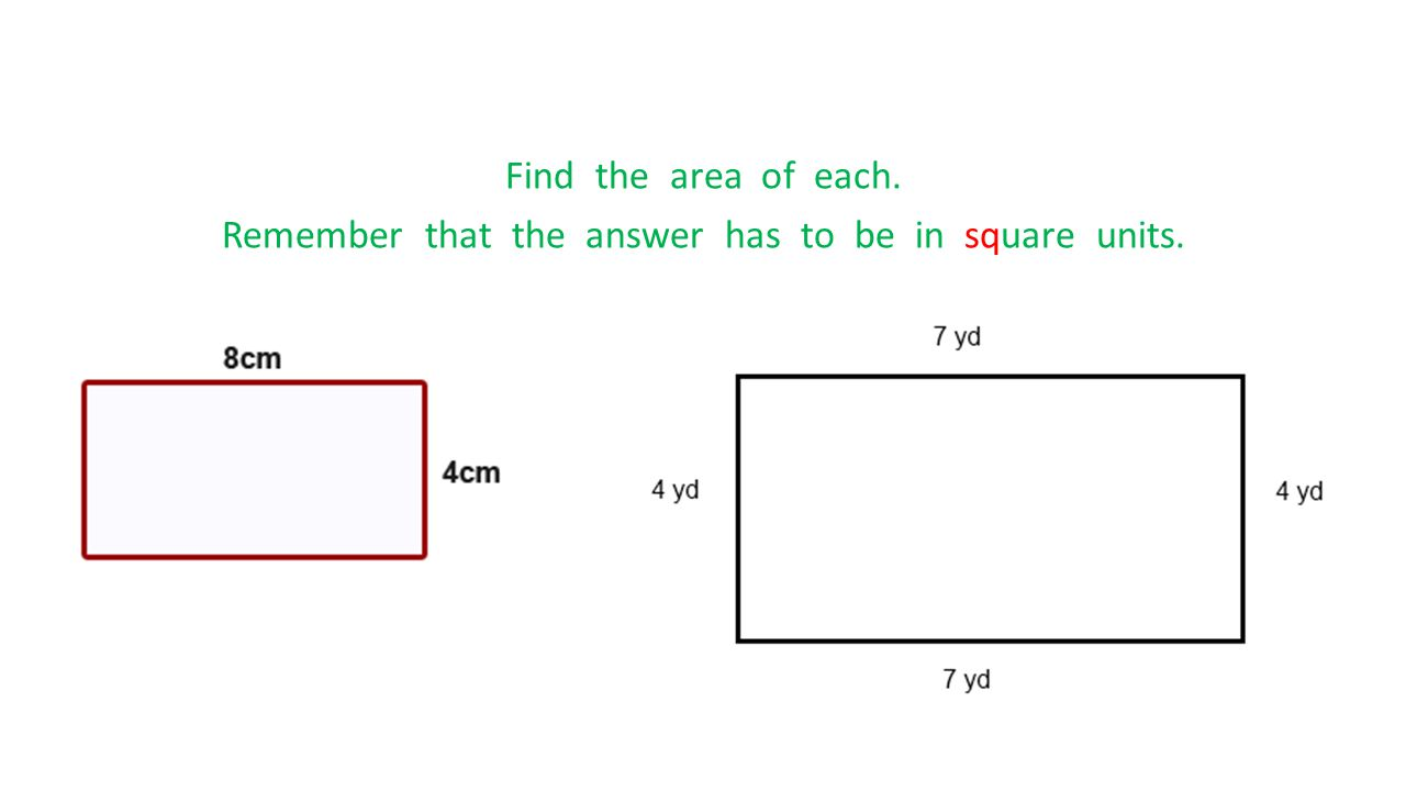 Find the area of each. Remember that the answer has to be in square units.