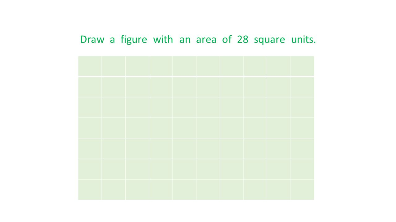 Draw a figure with an area of 28 square units.