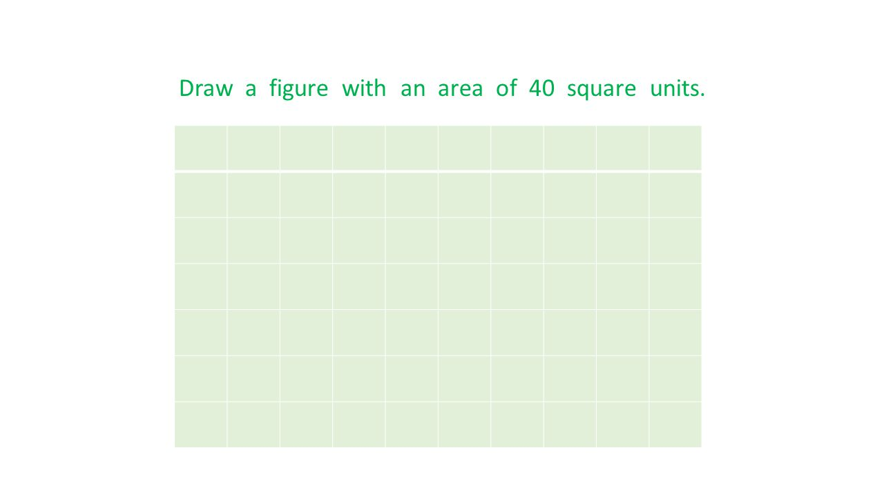 Draw a figure with an area of 40 square units.
