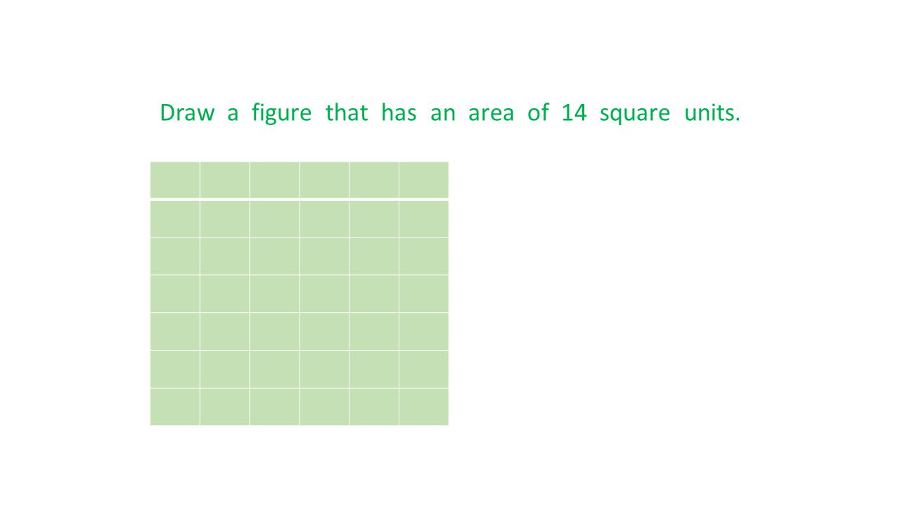 Draw a figure that has an area of 14 square units.