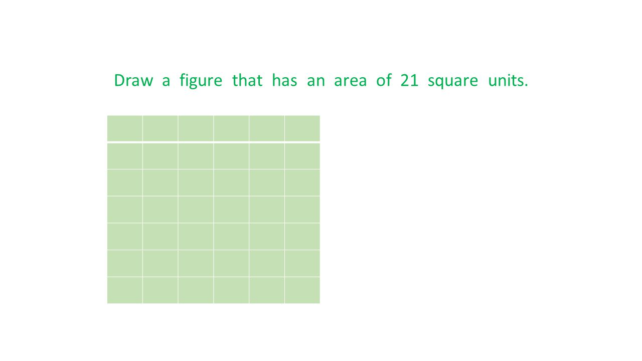 Draw a figure that has an area of 21 square units.