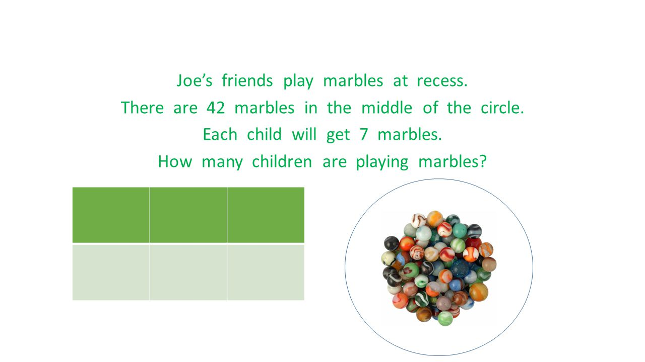 Joe's friends play marbles at recess. There are 42 marbles in the middle of the circle. Each child will get 7 marbles. How many children are playing m