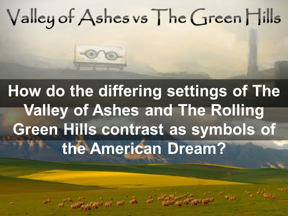 How do the differing settings of The Valley of Ashes and The Rolling Green Hills contrast as symbols of the American Dream?
