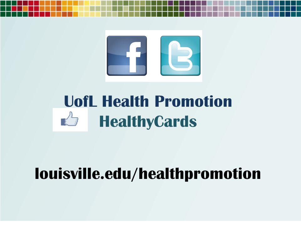 UofL Health Promotion HealthyCards louisville.edu/healthpromotion