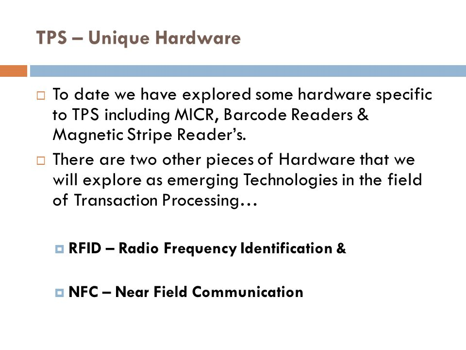 TPS – Unique Hardware  To date we have explored some hardware specific to TPS including MICR, Barcode Readers & Magnetic Stripe Reader's.