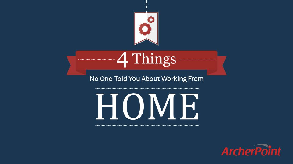 4 Things HOME No One Told You About Working From