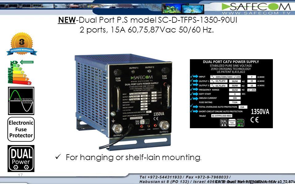 17 CATV Dual Port P.S 1350VA 15A 60,72,87V Model SC-STFPS-1350-90EI For hanging or shelf-lain mounting.