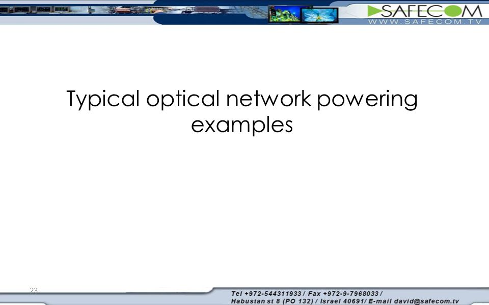Typical optical network powering examples 23