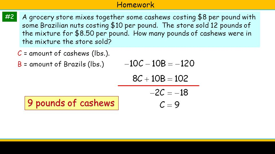 Homework #2 A grocery store mixes together some cashews costing $8 per pound with some Brazilian nuts costing $10 per pound.