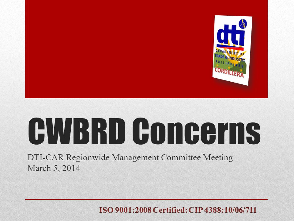 CWBRD Concerns DTI-CAR Regionwide Management Committee Meeting March 5, 2014