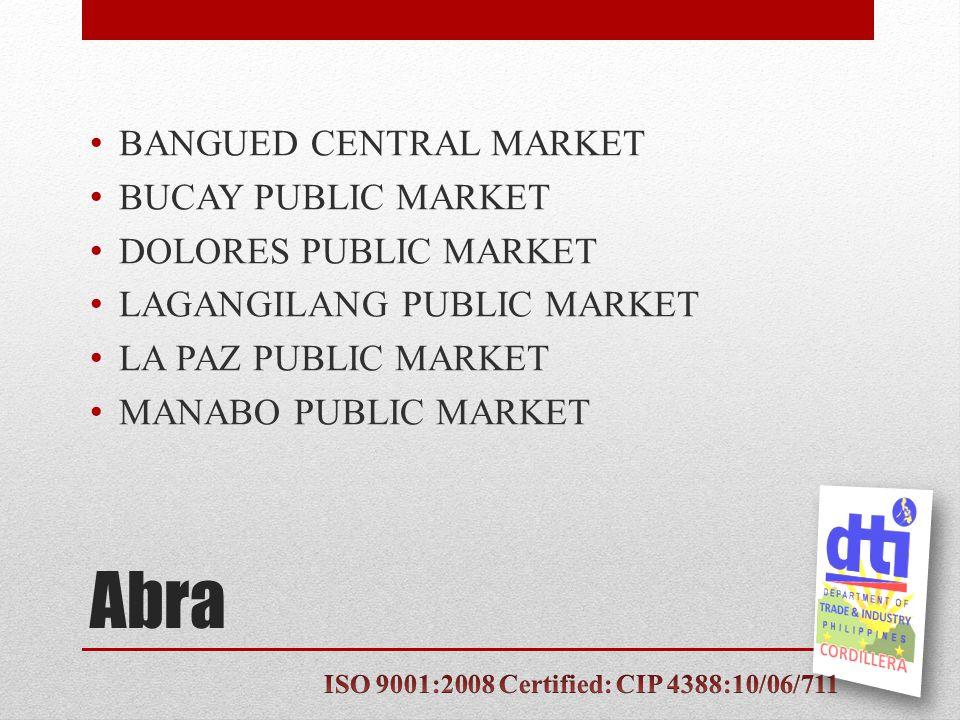 Abra BANGUED CENTRAL MARKET BUCAY PUBLIC MARKET DOLORES PUBLIC MARKET LAGANGILANG PUBLIC MARKET LA PAZ PUBLIC MARKET MANABO PUBLIC MARKET