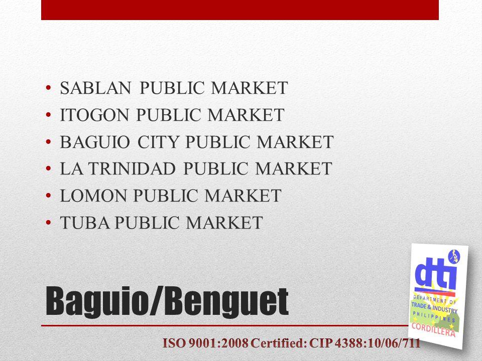 Baguio/Benguet SABLAN PUBLIC MARKET ITOGON PUBLIC MARKET BAGUIO CITY PUBLIC MARKET LA TRINIDAD PUBLIC MARKET LOMON PUBLIC MARKET TUBA PUBLIC MARKET