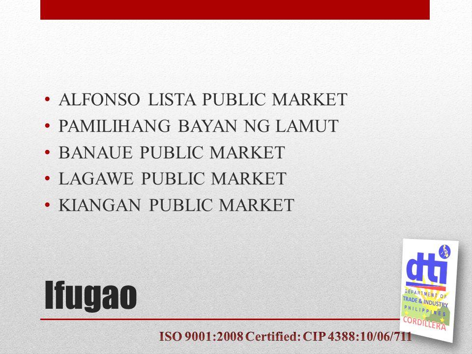 Ifugao ALFONSO LISTA PUBLIC MARKET PAMILIHANG BAYAN NG LAMUT BANAUE PUBLIC MARKET LAGAWE PUBLIC MARKET KIANGAN PUBLIC MARKET