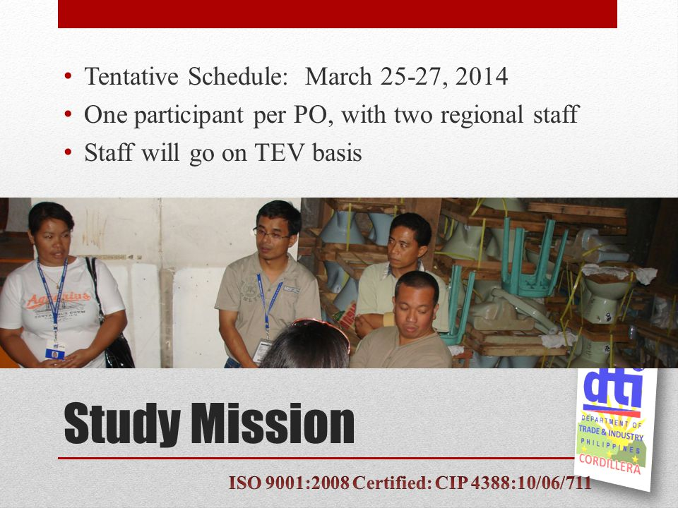 Study Mission Tentative Schedule: March 25-27, 2014 One participant per PO, with two regional staff Staff will go on TEV basis