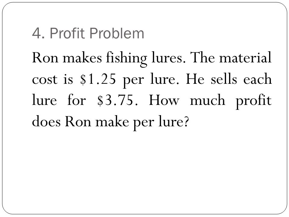 4. Profit Problem Ron makes fishing lures. The material cost is $1.25 per lure.