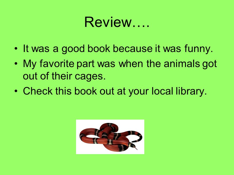 Review…. It was a good book because it was funny.