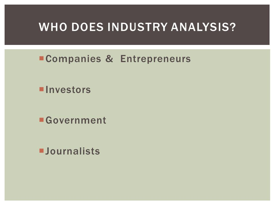  Companies & Entrepreneurs  Investors  Government  Journalists WHO DOES INDUSTRY ANALYSIS