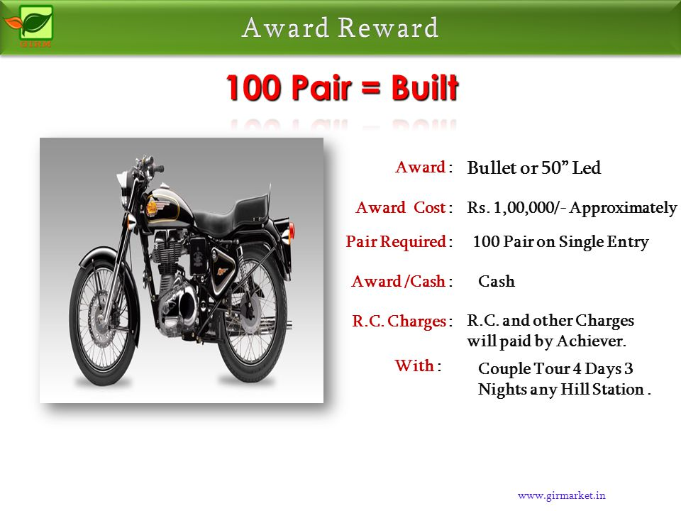 www.girmarket.in Bike Award : Rs. 40,000/- ApproximatelyAward Cost : 50 Pair on Single EntryPair Required : CashAward /Cash : R.C. and other Charges w