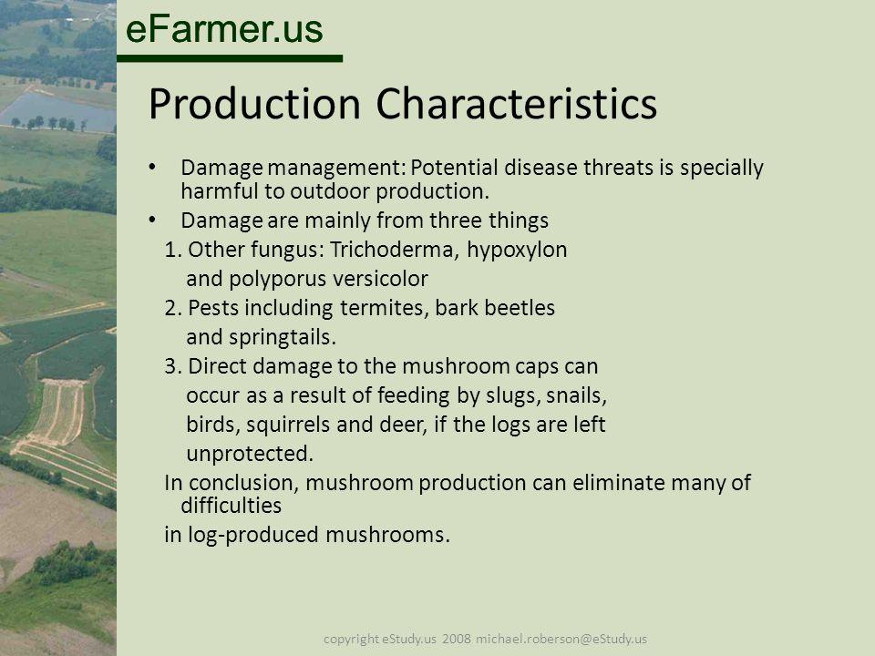 eFarmer.us copyright eStudy.us 2008 michael.roberson@eStudy.us Production Characteristics Damage management: Potential disease threats is specially ha